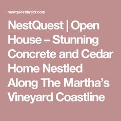 NestQuest |   Open House – Stunning Concrete and Cedar Home Nestled Along The Martha's Vineyard Coastline