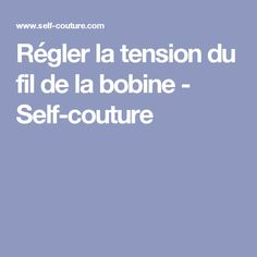 Régler la tension du fil de la bobine - Self-couture