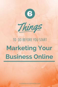 6 Things to do before you start marketing your business online http://scalablesocialmedia.com/2014/10/before-marketing-business-online @scalablesocial