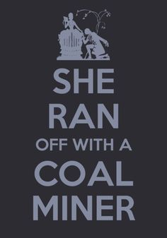 """""""See that little girl? I wanted to marry her mother, but she ran off with a coal miner."""" -The Hunger Games"""
