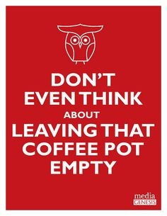 Empty coffee pot...don't even!