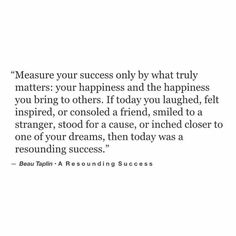Success isn't measured by money or degrees or things... this defines true success.