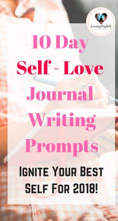 10 day self love journal writing prompts . ignite the best version of yourself starting in 2018 new yea! new years resolution for more lovingthyself.net #writing #prompts #selflove #journal