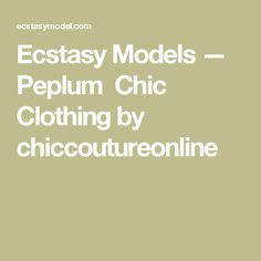 Ecstasy Models — Peplum  Chic Clothing by chiccoutureonline