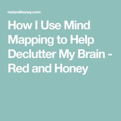 How I Use Mind Mapping to Help Declutter My Brain - Red and Honey