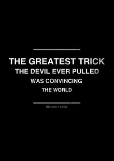 """The Usual Suspects move quote: """"the greatest trick the devil ever pulled was convincing the world he didn't exist."""""""