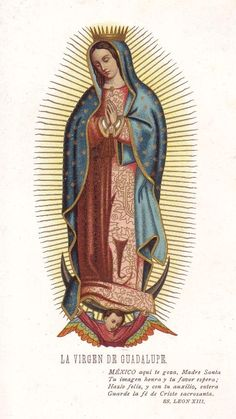 La Virgen de Guadalupe  A late 19th century devotional image of Our Lady of Guadalupe. Pope Leo XIII authorized the canonical coronation of the image in 1895.