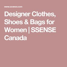 Designer Clothes, Shoes & Bags for Women | SSENSE Canada
