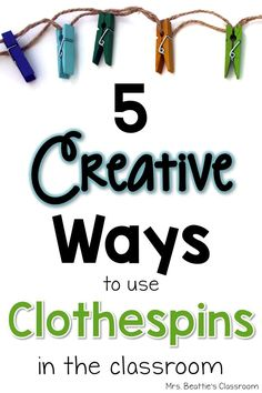 5 Creative Ways to Use Clothespins in the Classroom | Mrs. Beattie's Classroom
