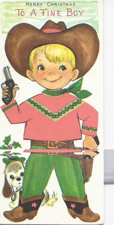Vintage Christmas Card  by Gibson this reminds me of the cowboy and cogito outfits my brother and I got one Christmas.  I was Dale Evans. Lol