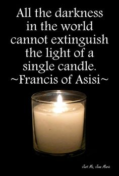 Inspiring #quotes and #affirmations by Calm Down All the darkness in the world cannot extinguish the light of a single candle. ~Francis of Asisi