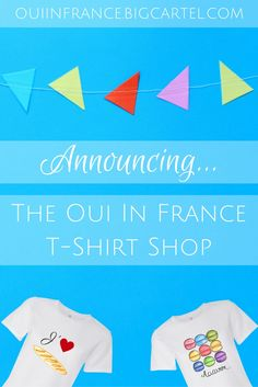 Oui In France Francophile t-shirts? Yes! Introducing the Oui In France T-Shirt Shop