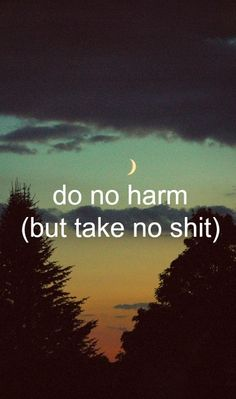 Do no harm, take no shit.