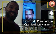Liberdade Para Fazer o Que Realmente Importa [#vlog03]