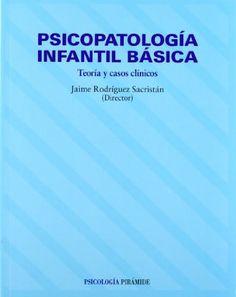 Psicopatología infantil básica : teoría y casos clínicos / director, Jaime Rodríguez Sacristán ; casos clínicos de niños y adolescentes, Pedro J. Mesa Cid, José F. Lozano Oyola