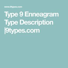 Type 9 Enneagram Type Description |9types.com