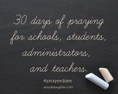 During the month of September we will spend thirty days praying for our local schools (including home schools!) teachers, administrators, and students. Did you know that the Word of God has a lot to say about the value of learning, understanding, and knowledge? We're going to be praying for the protection of our schools, provision for needs, and blessings over teachers and administrators.