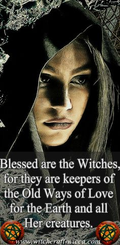 "Witch sayings and quotes: ""Blessed are the Witches, for they are keepers of the Old Ways of Love for the Earth and all Her creatures"" -  Pagan sayings spells of magic"
