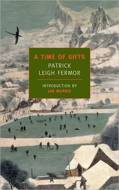A Time of Gifts: On Foot to Constantinople: From the Hook of Holland to the Middle Danube  by Patrick Leigh Fermor