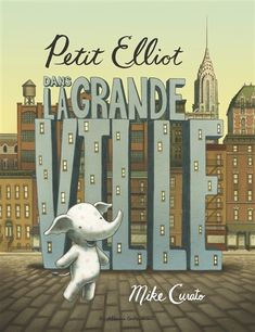 Petit Elliot dans la grande ville, Petit Elliot est un petit éléphant qui vit tout seul dans la grande, très grande ville. Et ce n'es...