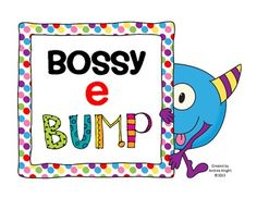"Bossy e BUMP!  {This is an engaging, kinesthetic way to practice the ""bossy e.""  Little bossy monster brings an e to each word so children can see how it changes the word.}  $2.00"