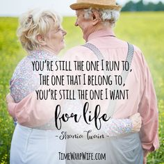 You're still the one I want for life.