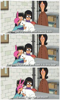 Bob's Burgers - I changed my mind about having kids.