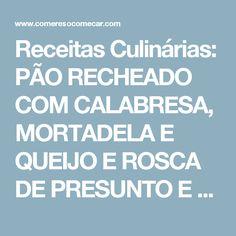 Receitas Culinárias: PÃO RECHEADO COM CALABRESA, MORTADELA E QUEIJO E ROSCA DE PRESUNTO E QUEIJO
