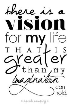 There is a vision for my life that is greater than my imagination can hold - Oprah Winfrey