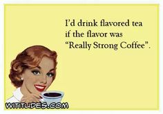 id-drink-flavored-tea-if-flavor-was-really-strong-coffee-ecard