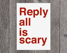 So scary! Don't use reply-all unless you want to strike fear into the hearts of email recipients.