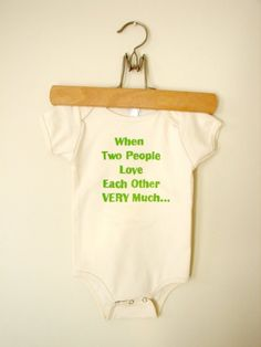"Baby onesie - ""When two people love each other VERY much..."""
