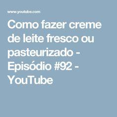Como fazer creme de leite fresco ou pasteurizado - Episódio #92 - YouTube