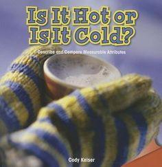 Pictures and simple text explore hot and cold. Grade 2 Science, Science Curriculum, Cold Temperature, Inference, Children's Literature, Student Learning, Explore, Simple, Hot