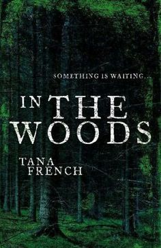 """In The Woods, Tana French   """"I had learned early to assume something dark and lethal hidden at the heart of anything I loved. When I couldn't find it, I responded, bewildered and wary, in the only way I knew how: by planting it there myself."""""""