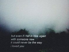 But even if I fall in love again With someone new It could never be the way I loved you Quote Heartbreak Sadness Falling In Love Again, I Fall In Love, Sad Love, What Is Love, I Love You, Connor Franta, The Words, Sad Quotes, Love Quotes