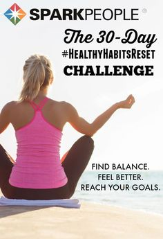 Take the 30-day #HealthyHabitsReset Challenge! Find balance in your life and accomplish your biggest healthy goals--all in a fun, bite-size challenge format!| via @SparkPeople #challenge #healthyliving #fitness #health #wellness #nutrition
