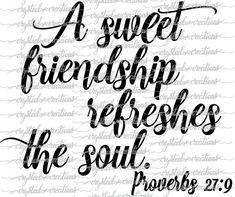 A sweet friendship refreshes the soul Proverbs SVG PNG Short Friendship Quotes, Quotes Distance Friendship, Bible Verses About Friendship, Friendship Gifts, Bible Verses Quotes, Bible Scriptures, Biblical Quotes, Quotes Loyalty, Proverbs