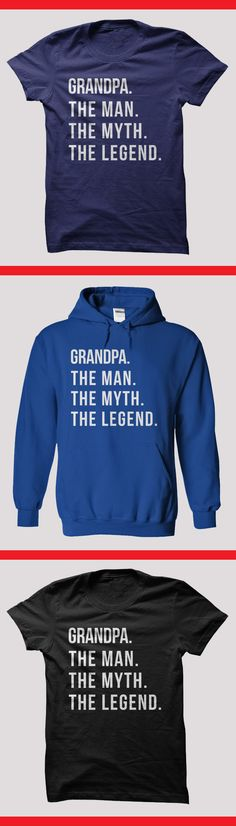 Grandpa. The Man. The Myth. The Legend. Also available in lots of other names! Check it out on iLoveApparel.com