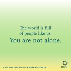 The world is full of people like us #1in8 #NIAW #infertility