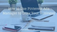 How to Use Pinterest Ads Manager to Grow Your Business    via www.massplanner.com