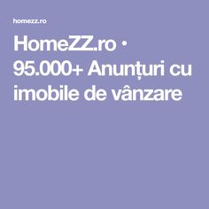 HomeZZ.ro • 95.000+ Anunțuri cu imobile de vânzare