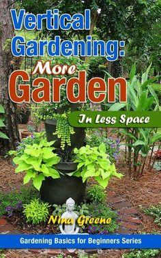 Vertical Gardening: More Garden In Less Space (Gardening Basics for Beginners Series) by Nina Greene, http://www.amazon.com/gp/product/B008PE5NYQ/ref=cm_sw_r_pi_alp_X8m1qb00Z0F81
