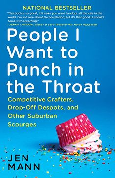 The NOOK Book (eBook) of the People I Want to Punch in the Throat: Competitive Crafters, Drop-Off Despots, and Other Suburban Scourges by Jen Mann at Books To Read, My Books, David Sedaris, Burst Out Laughing, Let's Pretend, Canal No Youtube, Finding Yourself, Make It Yourself, Writing Styles