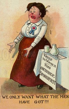 "Mocking the Pankhursts: ""We Only Want What the Men Have Got!!!"" says Miss Ortobee Spankdfirst  Anti-suffragette postcard."