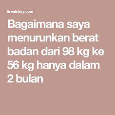 Bagaimana saya menurunkan berat badan dari 98 kg ke 56 kg hanya dalam 2 bulan