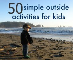 50 Simple Outdoor Activities For Kids  Great list of activities to choose from. I found some that I can't wait to try! (Angry birds with balloons!!)