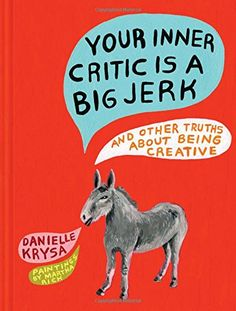 Your Inner Critic Is a Big Jerk: And Other Truths About B... https://www.amazon.com/dp/1452148449/ref=cm_sw_r_pi_dp_x_ksz-xbYD333D4