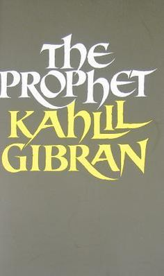 Book: The Prophet by Kahil Gibran: Simple yet profound truths that can be read over and over throughout your life!