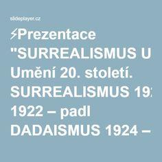 """⚡Prezentace """"SURREALISMUS Umění 20. století. SURREALISMUS 1922 – padl DADAISMUS 1924 – z popela dadaismu se rodí surrealismus ANDRÉ BRETON – Surrealistický manifest."""""""